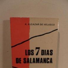 Libros de segunda mano: A. ALCAZAR DE VELASCO / LOS 7 DIAS DE SALAMANCA (MEMORIAS DE LA GUERRA CIVIL ESPAÑOLA). Lote 82515936