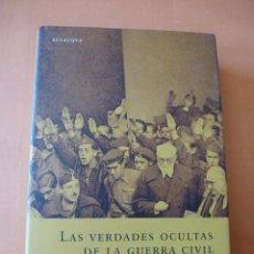Libros de segunda mano: LAS VERDADES OCULTAS DE LA GUERRA CIVIL. FRANCISCO OLAYA MORALES. Lote 129423247