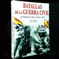 Libros de segunda mano: BATALLAS DE LA GUERRA CIVIL: DE MADRID AL EBRO (1936-1939) // ANTONIO SÁNCHEZ & JESÚS DE MIGUEL . Lote 83261452