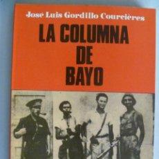 Libros de segunda mano: GUERRA CIVIL : LA COLUMNA DE BAYO , DE J.L. GORDILLO COURCIERES , 1987. Lote 85899044