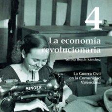 Libros de segunda mano: LA GUERRA CIVIL EN LA COMUNIDAD VALENCIANA 4: LA ECONOMÍA REVOLUCIONARIA.. Lote 85908136