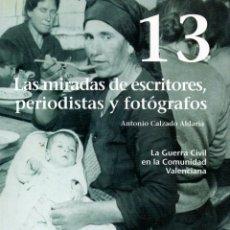 Libros de segunda mano: LA GUERRA CIVIL EN LA COMUNIDAD VALENCIANA 13: LAS MIRADAS DE ESCRITORES, PERIODISTAS Y FOTÓGRAFOS. Lote 85908492