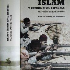 Libros de segunda mano: SÁNCHEZ RUANO, FRANCISCO. ISLAM Y GUERRA CIVIL ESPAÑOLA. MOROS CON FRANCO Y CON LA REPÚBLICA. 2004.. Lote 89052956