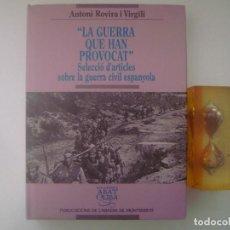 Libros de segunda mano: ROVIRA I VIRGILI. LA GUERRA QUE HAN PROVOCAT.SELECCIÓ D'ARTICLES.1998.GUERRA CIVIL. Lote 89374992
