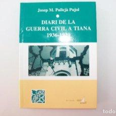 Libros de segunda mano: DIARI DE LA GUERRA CIVIL A TIANA, JOSEP Mª PALLEJÀ PUJOL, 1997. Lote 89831600