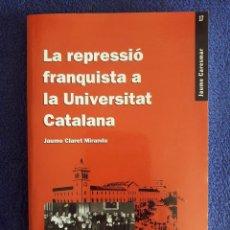 Libros de segunda mano: LA REPRESSIÓ FRANQUISTA A LA UNIVERSITAT CATALANA / JAUME CLARET MIRANDA / EUMO EDITORIAL / PRIMERA. Lote 90946055