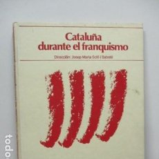 Libros de segunda mano: BIBLIOTECA DE LA VANGUARDIA . CATALUÑA DURANTE EL FRANQUISMO . JOSEP Mº SOLÉ I SABATÉ. Lote 91358870
