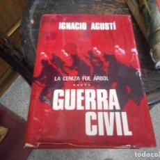 Libros de segunda mano: LIBRO PRIMERA EDICION 1972 LA CENIZA FUE ARBOL GUERRA CIVIL DE IGNACIO AGUSTI. Lote 92254665
