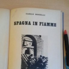 Libros de segunda mano: SPAGNA IN FIAMME CARLO BOSELLI 1937 CTV GUERRA CIVIL ITALIANO. Lote 91993830