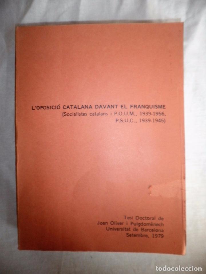 Libros de segunda mano: L´OPOSICIÓ CATALANA DAVANT EL FRANQUISME - TESI DOCTORAL DE J.OLIVER I PUIGDOMÉNECH. - Foto 2 - 92910440