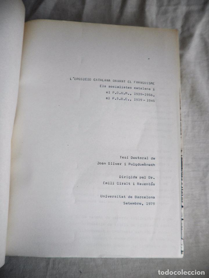 Libros de segunda mano: L´OPOSICIÓ CATALANA DAVANT EL FRANQUISME - TESI DOCTORAL DE J.OLIVER I PUIGDOMÉNECH. - Foto 3 - 92910440