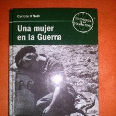 Libros de segunda mano: UNA MUJER EN LA GUERRA - CARLOTA O'NEILL - RBA 2005.. Lote 93120850