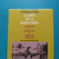 Libros de segunda mano: LA CRISI DE LA REREGUARDA. REVOLUCIO I GUERRA CIVIL A TARRAGONA (1936-1939). JORDI PIQUE I PADRO 199. Lote 93305645