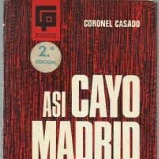 Libros de segunda mano: CORONEL CASADO : ASÍ CAYÓ MADRID (ÚLTIMO EPISODIO DE LA GUERRA CIVIL ESPAÑOLA). GUADIANA, 1968. Lote 93388705