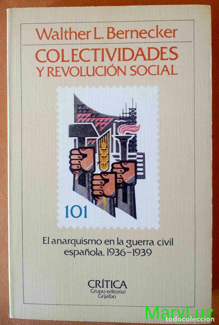 COLECTIVIDADES Y REVOLUCIÓN SOCIAL. EL ANARQUISMO EN LA GUERRA CIVIL ESPAÑOLA -WALTHER L. BERNECKER- (Libros de Segunda Mano - Historia - Guerra Civil Española)