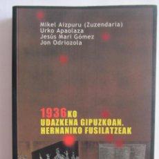 Libros de segunda mano: 1936KO UDAZKENA GIPUZKOAN. HERNANIKO FUSILATZEAK. MIKEL AIZPURU Y OTROS. GUERRA CIVIL. HERNANI.. Lote 95548743