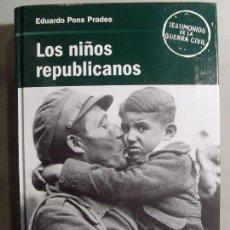 Libros de segunda mano: LOS NIÑOS REPUBLICANOS / EDUARDO PONS PRADES / 2005. Lote 95572471