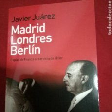 Libros de segunda mano: MADRID-LONDRES-BERLIN: ESPIAS DE FRANCO AL SERVICIO DE HITLER JUAN JUAREZ CAMACHO . Lote 95598495