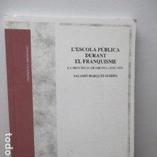 Libros de segunda mano: L'ESCOLA PUBLICA DURANT EL FRANQUISME (LA PROVÍNCIA DE GIRONA 1939 - 1955) - SALOMÓ MARQUÈS SUREDA. Lote 95906027