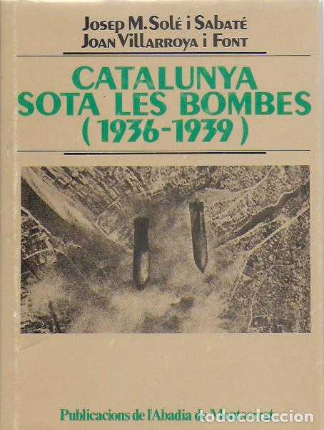 Libros de segunda mano: Catalunya sota les bombes 1936-1939 / J.M. Sole; J. Villarroya. dedicatoria autor. BCN: Pub. Abadía - Foto 7 - 96444131