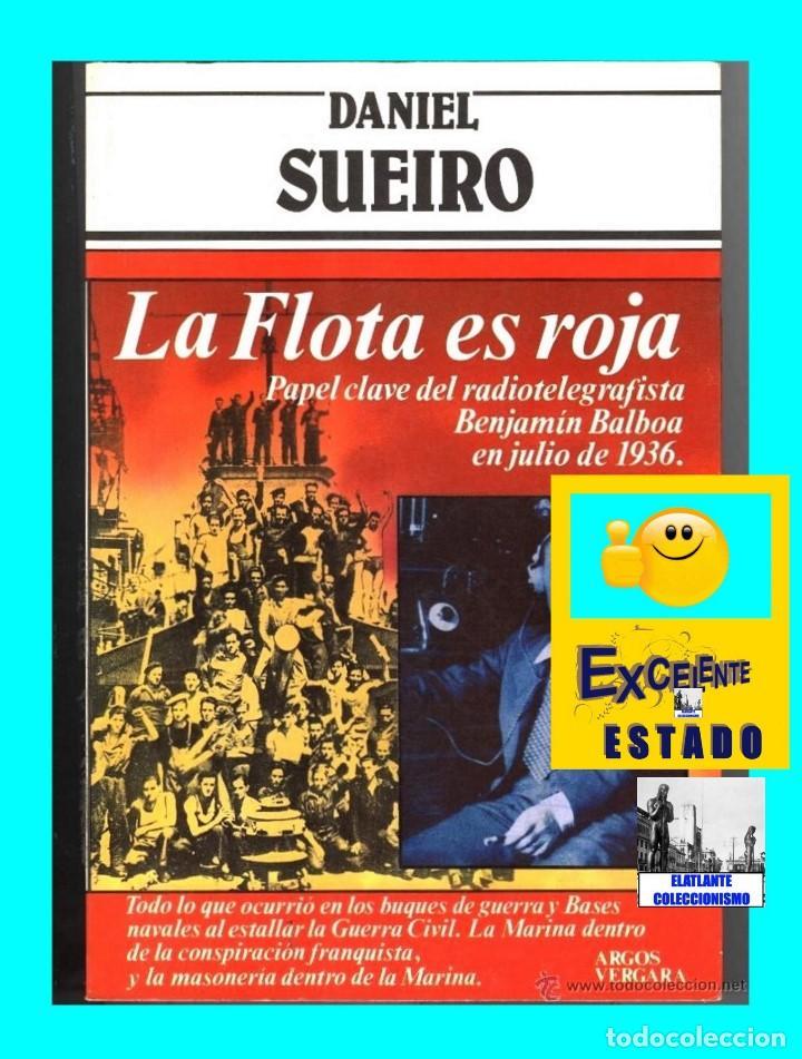 Libros de segunda mano: LA FLOTA ES ROJA PAPEL CLAVE RADIOTELEGRAFISTA BENJAMIN BALBOA - DANIEL SUEIRO GUERRA CIVIL EN MAR - Foto 2 - 97780707