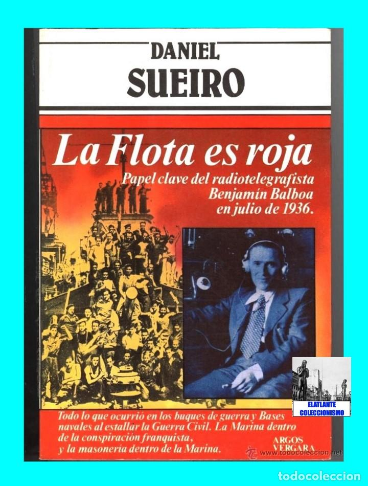 Libros de segunda mano: LA FLOTA ES ROJA PAPEL CLAVE RADIOTELEGRAFISTA BENJAMIN BALBOA - DANIEL SUEIRO GUERRA CIVIL EN MAR - Foto 3 - 97780707