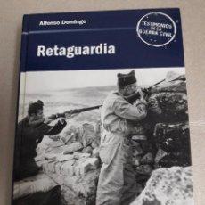 Libros de segunda mano: RETAGUARDIA. AUTOR ALFONSO DOMINGO,, GUERRA CIVIL ESPAÑOLA.. Lote 97860395