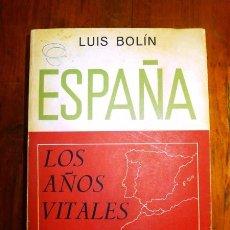 Libros de segunda mano: BOLÍN, LUIS. ESPAÑA : LOS AÑOS VITALES. Lote 98361207