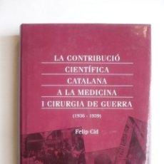 Libros de segunda mano: LA CONTRIBUCIÓ CIENTÍFICA CATALANA A LA MEDICINA I CIRURGIA DE GUERRA ( 1939-1939). - CID, FELIP.. Lote 98750308