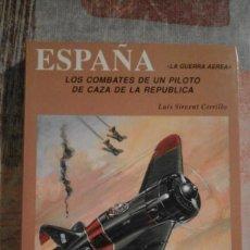 Libros de segunda mano: ESPAÑA LA GUERRA AÉREA. LOS COMBATES DE UN PILOTO DE CAZA DE LA REPÚBLICA - L. SIRVENT CERRILLO 1983. Lote 100646743