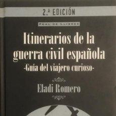 Libros de segunda mano: ITINERARIOS DE LA GUERRA CIVIL ESPAÑOLA. ELADI ROMERO GARCÍA.. Lote 100734315