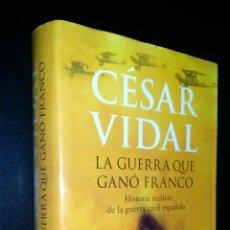 Libros de segunda mano: LA GUERRA QUE GANO FRANCO / HISTORIA MILITAR DE LA GUERRA CIVIL ESPAÑOLA / CESAR VIDAL . Lote 101455903