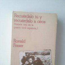 Libros de segunda mano: RECUÉRDALO TÚ Y RECUÉRDALO A OTROS. HISTORIA ORAL DE LA GUERRA CIVIL ESPAÑOLA I - RONALD FRASER. Lote 101626987