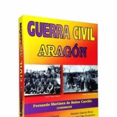 Libros de segunda mano: GUERRA CIVIL ARAGÓN // FERNANDO MARTÍNEZ DE BAÑOS CARRILLO // 2004. Lote 102151295