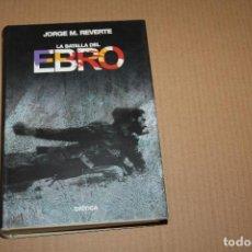 Libros de segunda mano: LA BATALLA DEL EBRO, DE JORGE M.REVERTE. EDITORIAL CRITICA. Lote 102627179