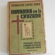 Libros de segunda mano: NAVARRA EN LA CRUZADA LIBRO FRANCISCO LÓPEZ SANZ - DEDICADO FIRMADO POR AUTOR - GUERRA CIVIL ESPAÑA. Lote 102947379
