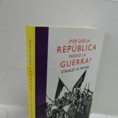 Libros de segunda mano: ¿POR QUÉ LA REPÚBLICA PERDIÓ LA GUERRA? - PAYNE, STANLEY G. GUERRA CIVIL REPÚBLICA. Lote 103031539