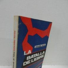Libros de segunda mano: GUERRA CIVIL: LA BATALLA DE L´EBRE ESTANISLAU TORRES. GUERRA CIVIL REPÚBLICA MEMORIA HISTORICA. Lote 187199461