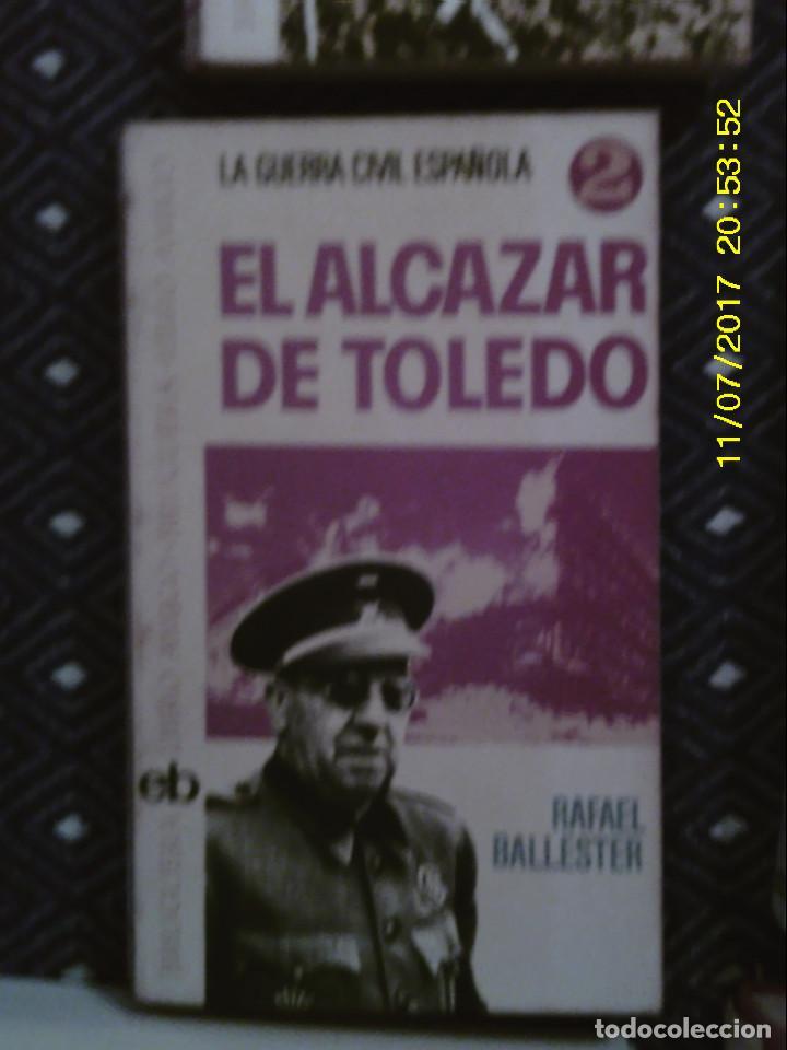 LIBRO Nº 1235 EL ALCAZAR DE TOLEDO DE RAFAEL BALLESTER (Libros de Segunda Mano - Historia - Guerra Civil Española)