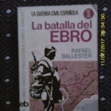 Libros de segunda mano: LIBRO Nº 1236 LA BATALLA DEL EBRO DE RAFAEL BALLESTER. Lote 103060919