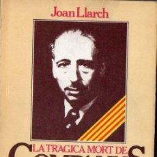 Libros de segunda mano: JOAN LLARCH : LA TRÀGICA MORT DE COMPANYS (BRUGUERA, 1979) EN CATALÁN - CON FOTOGRAFÍAS. Lote 103175851