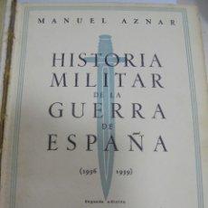 Libros de segunda mano: HISTORIA MILITAR DE LA GUERRA DE ESPAÑA. 1936 - 1939. 2º EDICION. MANUEL AZNAR. 1940. EDICIONES IDEA. Lote 103278871