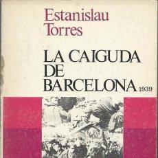 Libros de segunda mano: LA CAIGUDA DE BARCELONA. 1939, ESTANISLAU TORRES. Lote 103324003