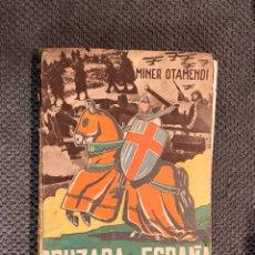 Libros de segunda mano: CRUZADA DE ESPAÑA, POR JOSÉ MANUEL MINER OTAMENDI. (A.1941). Lote 103883999