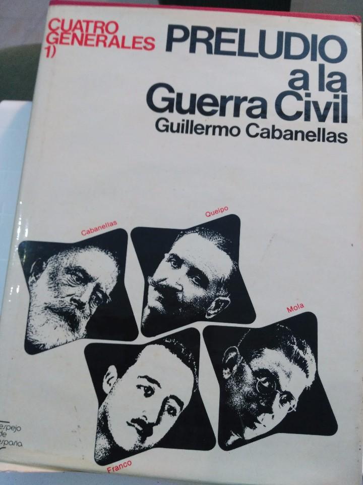 CUATRO GENERALES. 1. PRELUDIO A LA GUERRA CIVIL.2.- LA LUCHA POR EL PODER - CABANELLAS, GUILLERMO (Libros de Segunda Mano - Historia - Guerra Civil Española)