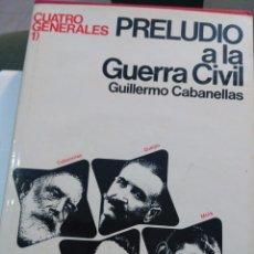 Libros de segunda mano: CUATRO GENERALES. 1. PRELUDIO A LA GUERRA CIVIL.2.- LA LUCHA POR EL PODER - CABANELLAS, GUILLERMO. Lote 104737471