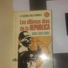 Libros de segunda mano: LIBRO. LA GUERRA CIVIL ESPAÑOLA. Nº6 LOS ÚLTIMOS DÍAS DE LA REPÚBLICA. COSTA CLAVELL, BRUGUERA, 1975. Lote 105315215