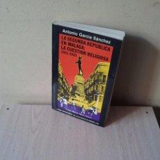 Libros de segunda mano: ANTONIO GARCIA SANCHEZ - LA SEGUNDA REPUBLICA EN MALAGA: LA CUESTION RELIGIOSA 1931-1933. Lote 105319831