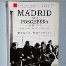 Libros de segunda mano: MADRID EN LA POSGUERRA. 1939-1946. LOS AÑOS DE LA REPRESION.. Lote 109098567