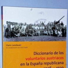 Libros de segunda mano: DICCIONARIO DE LOS VOLUNTARIOS AUSTRIACOS EN LA ESPAÑA REPUBLICANA 1936-1939.. Lote 109109059